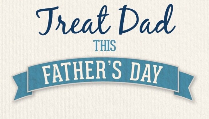 Treat your dad this Father's Day