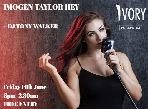 IMOGEN TAYLOR HEY LIVE AT IVORY.