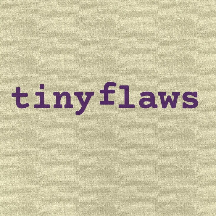 Tiny Flaws.