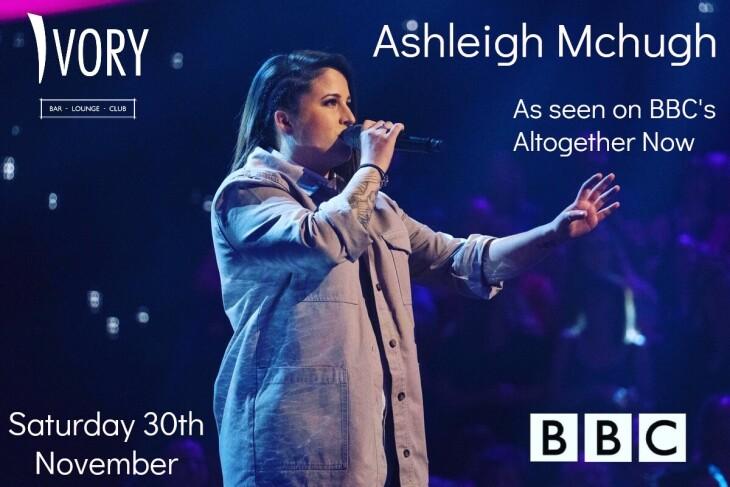 Ashleigh McHugh at Ivory Sat 30 Nov