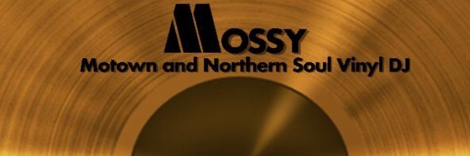 Motown & Northern Soul with Mossy.