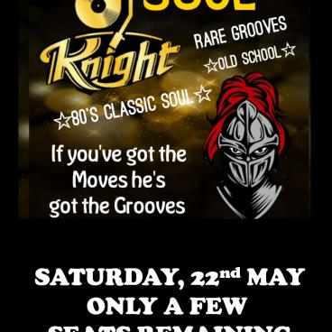 DJ SOUL KNIGHT - SAT 22nd MAY