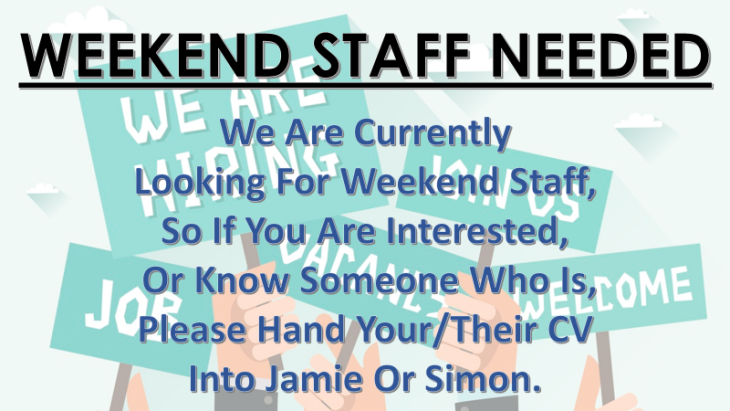 WEEKEND STAFF REQUIRED