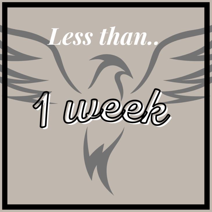 Less than a week!
