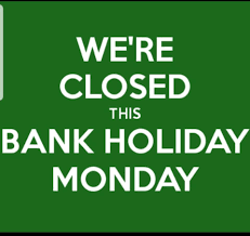 CLOSED August Bank Holiday Monday